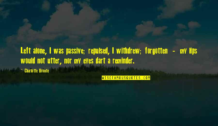 Forgotten And Alone Quotes By Charlotte Bronte: Left alone, I was passive; repulsed, I withdrew;