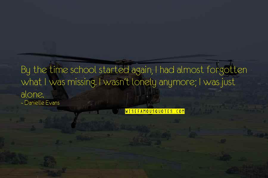 Forgotten And Alone Quotes By Danielle Evans: By the time school started again, I had