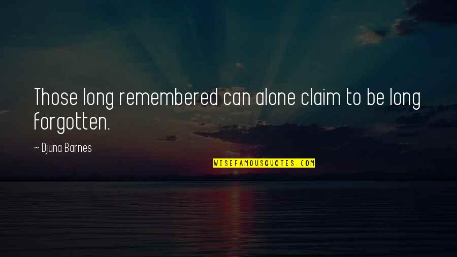 Forgotten And Alone Quotes By Djuna Barnes: Those long remembered can alone claim to be