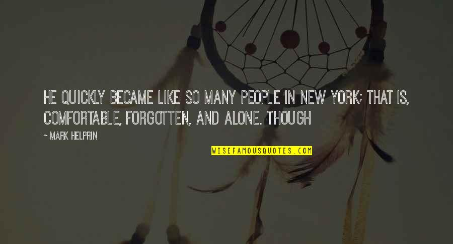 Forgotten And Alone Quotes By Mark Helprin: he quickly became like so many people in