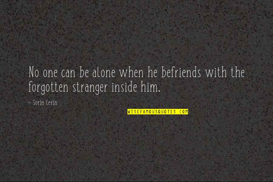 Forgotten And Alone Quotes By Sorin Cerin: No one can be alone when he befriends