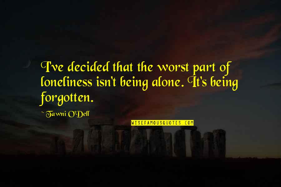 Forgotten And Alone Quotes By Tawni O'Dell: I've decided that the worst part of loneliness