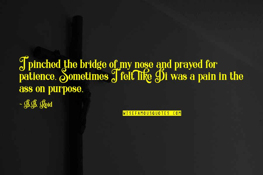 Forgotten Friendships Quotes By B.B. Reid: I pinched the bridge of my nose and