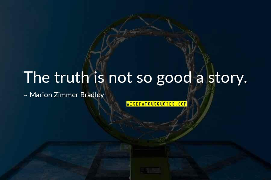 Forgotten Friendships Quotes By Marion Zimmer Bradley: The truth is not so good a story.
