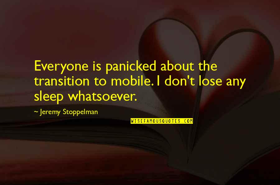 Formal Thank You Quotes By Jeremy Stoppelman: Everyone is panicked about the transition to mobile.