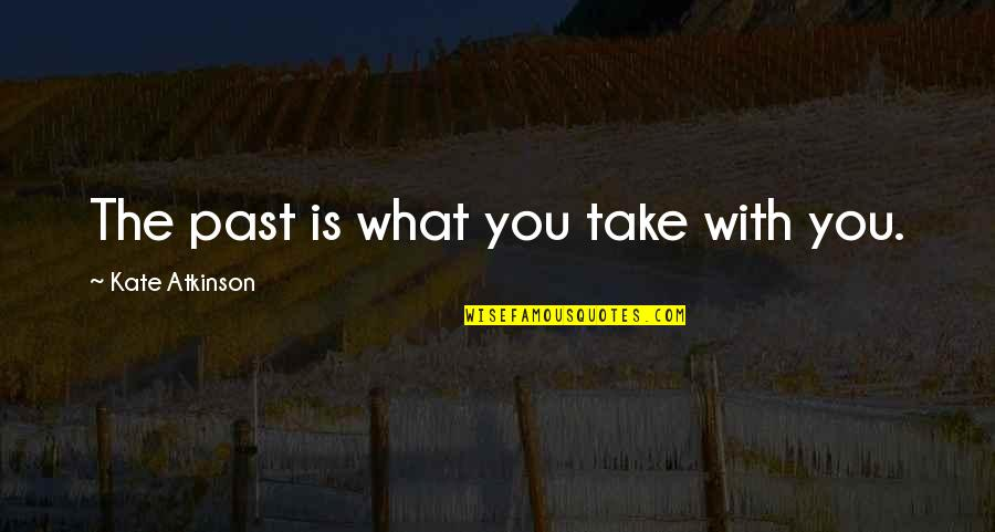 Formal Thank You Quotes By Kate Atkinson: The past is what you take with you.