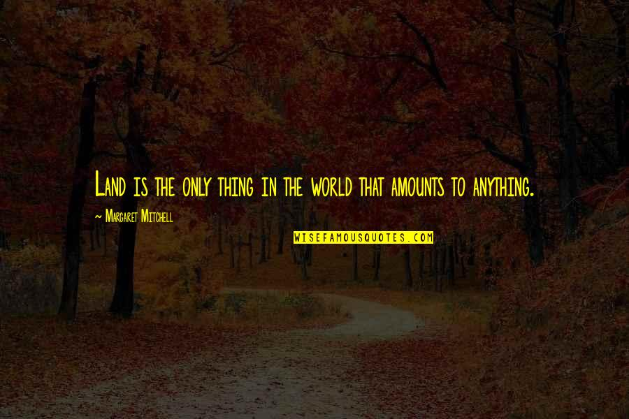 Formality Friendship Quotes By Margaret Mitchell: Land is the only thing in the world