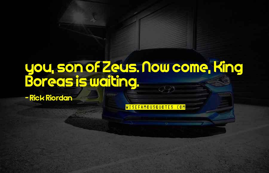Formality Friendship Quotes By Rick Riordan: you, son of Zeus. Now come, King Boreas