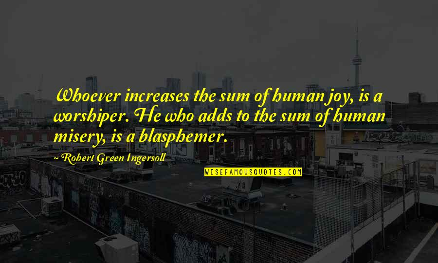 Formality Friendship Quotes By Robert Green Ingersoll: Whoever increases the sum of human joy, is