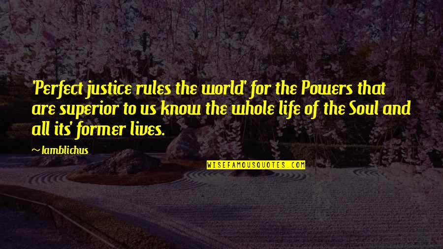 Former Lives Quotes By Iamblichus: 'Perfect justice rules the world' for the Powers