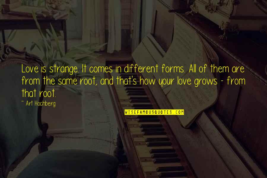 Forms Of Art Quotes By Art Hochberg: Love is strange. It comes in different forms.