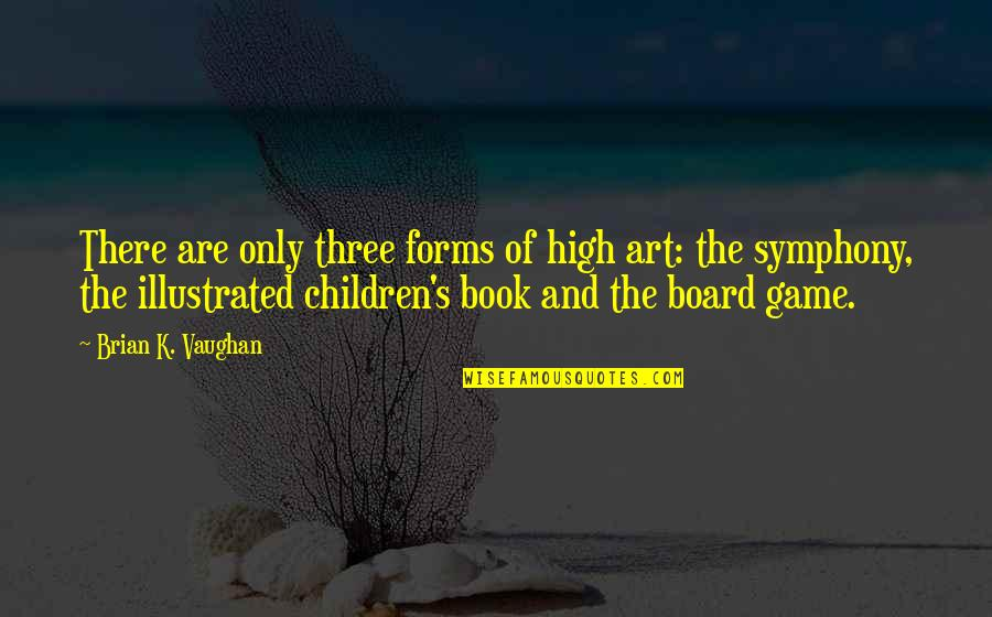 Forms Of Art Quotes By Brian K. Vaughan: There are only three forms of high art: