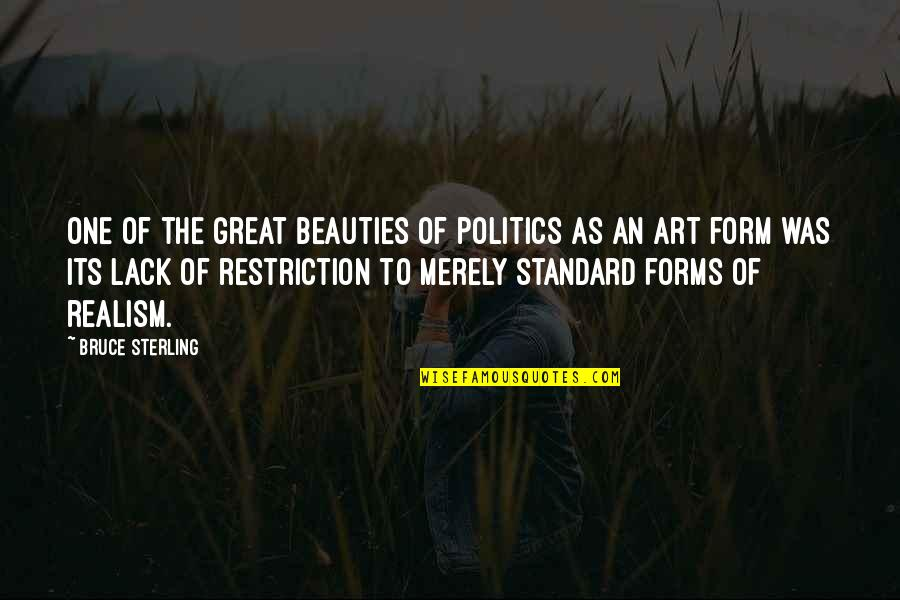 Forms Of Art Quotes By Bruce Sterling: One of the great beauties of politics as
