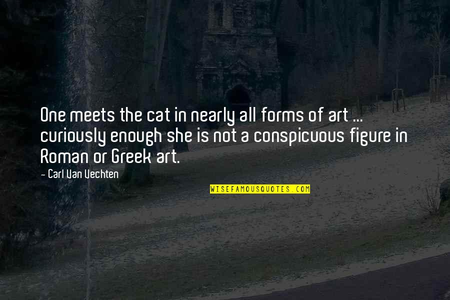 Forms Of Art Quotes By Carl Van Vechten: One meets the cat in nearly all forms