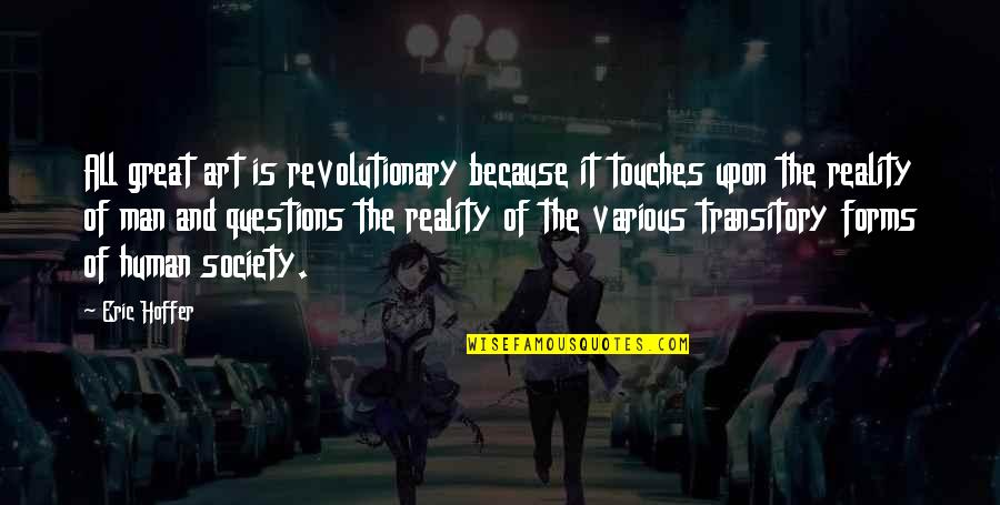Forms Of Art Quotes By Eric Hoffer: All great art is revolutionary because it touches