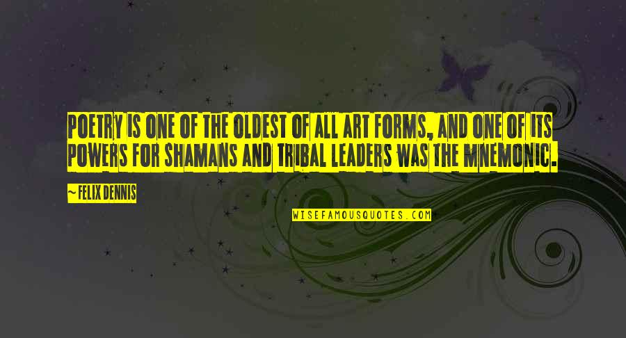 Forms Of Art Quotes By Felix Dennis: Poetry is one of the oldest of all