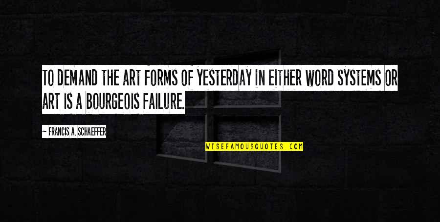 Forms Of Art Quotes By Francis A. Schaeffer: To demand the art forms of yesterday in