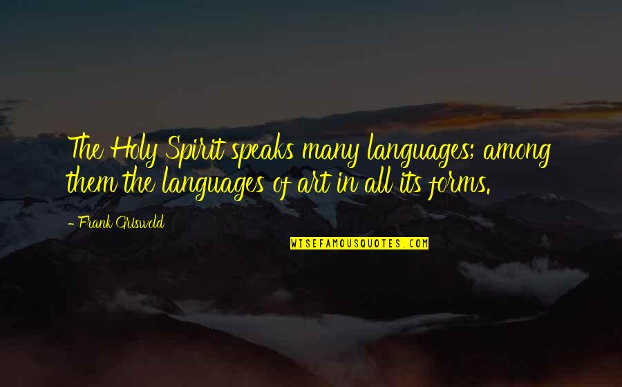 Forms Of Art Quotes By Frank Griswold: The Holy Spirit speaks many languages; among them
