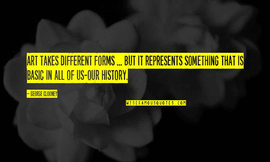 Forms Of Art Quotes By George Clooney: Art takes different forms ... But it represents