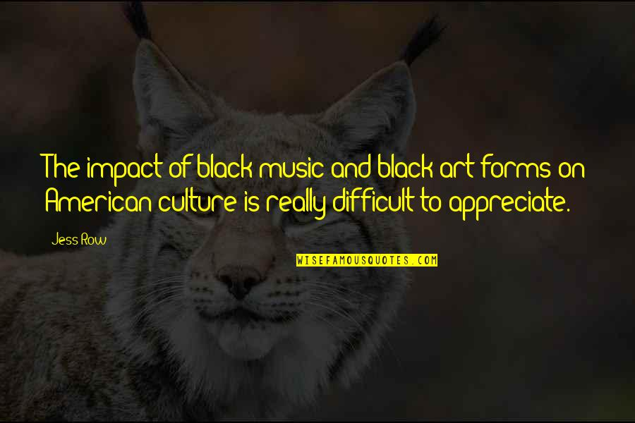 Forms Of Art Quotes By Jess Row: The impact of black music and black art