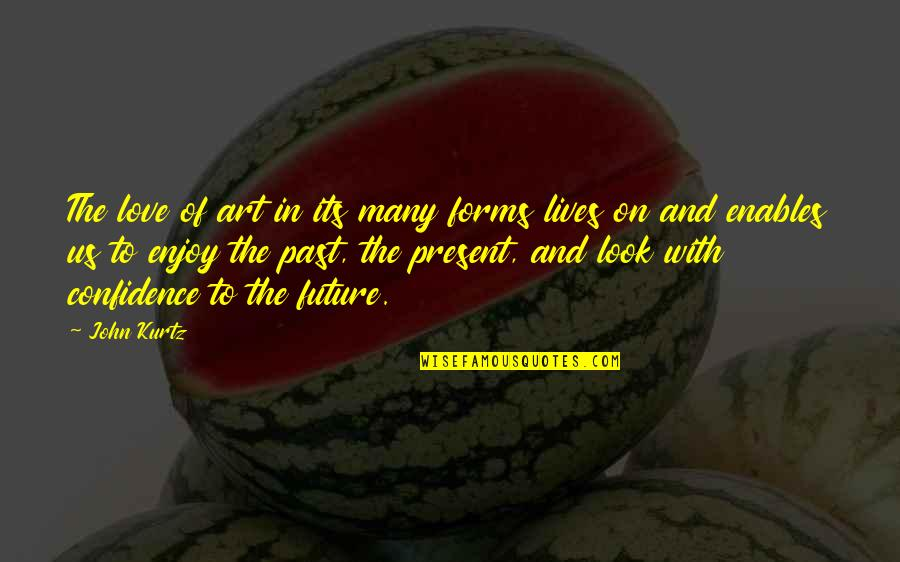 Forms Of Art Quotes By John Kurtz: The love of art in its many forms