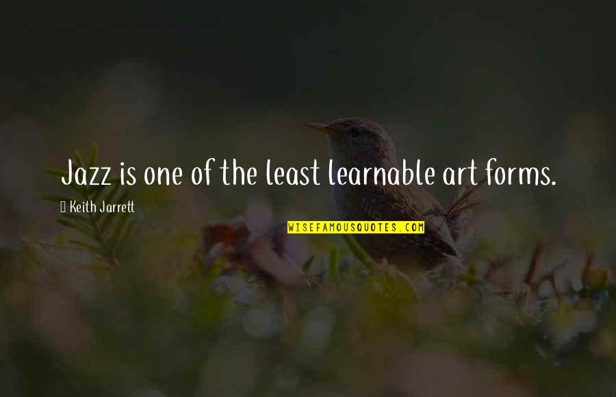Forms Of Art Quotes By Keith Jarrett: Jazz is one of the least learnable art