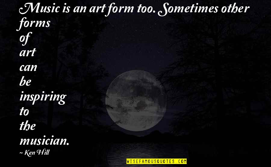 Forms Of Art Quotes By Ken Hill: Music is an art form too. Sometimes other