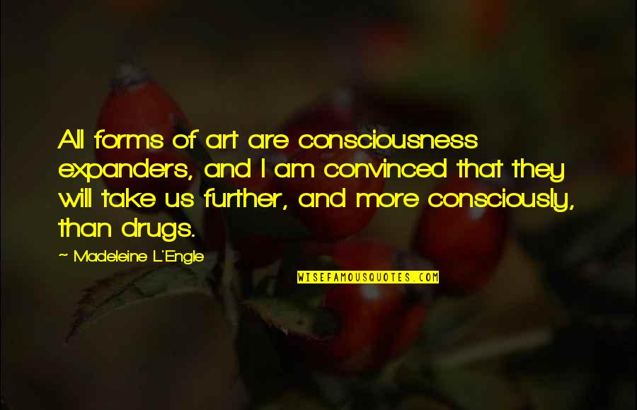 Forms Of Art Quotes By Madeleine L'Engle: All forms of art are consciousness expanders, and