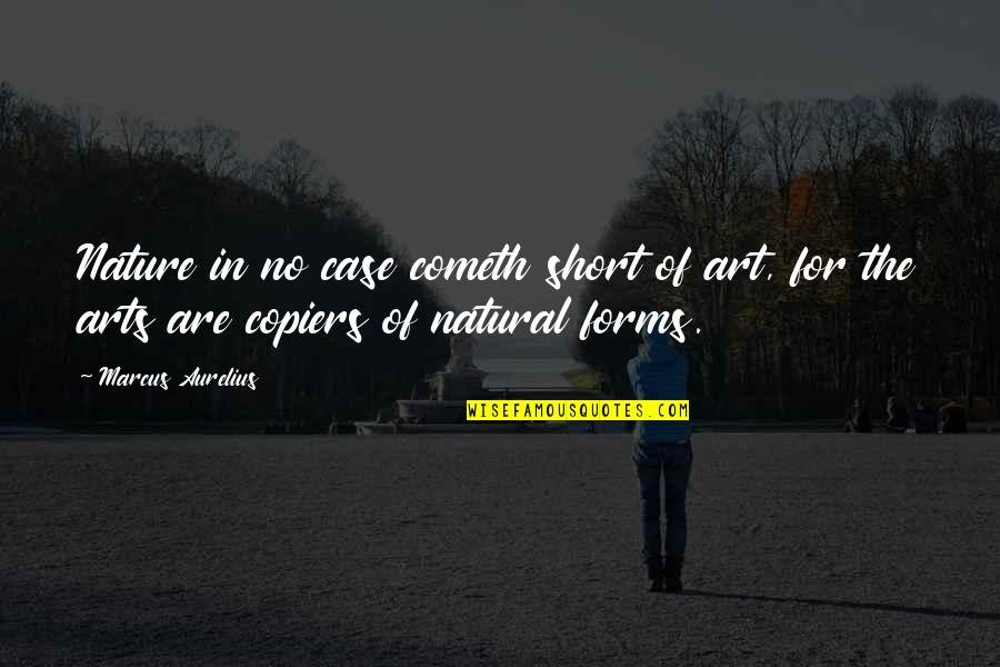 Forms Of Art Quotes By Marcus Aurelius: Nature in no case cometh short of art,