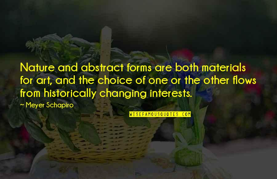 Forms Of Art Quotes By Meyer Schapiro: Nature and abstract forms are both materials for