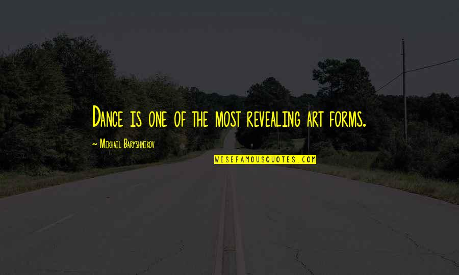 Forms Of Art Quotes By Mikhail Baryshnikov: Dance is one of the most revealing art