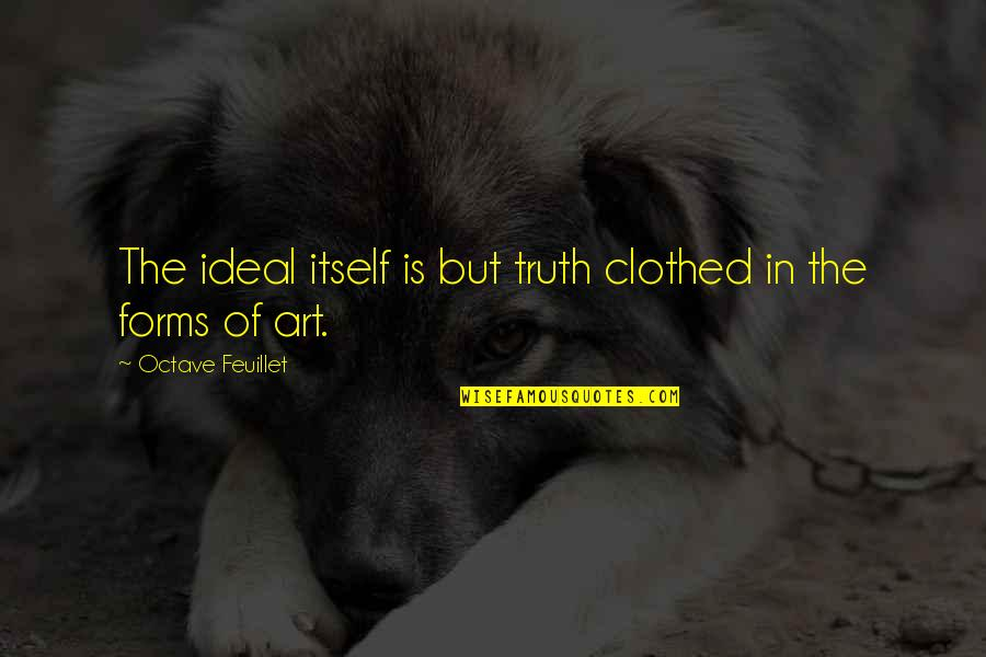 Forms Of Art Quotes By Octave Feuillet: The ideal itself is but truth clothed in