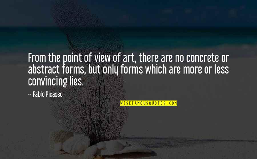 Forms Of Art Quotes By Pablo Picasso: From the point of view of art, there