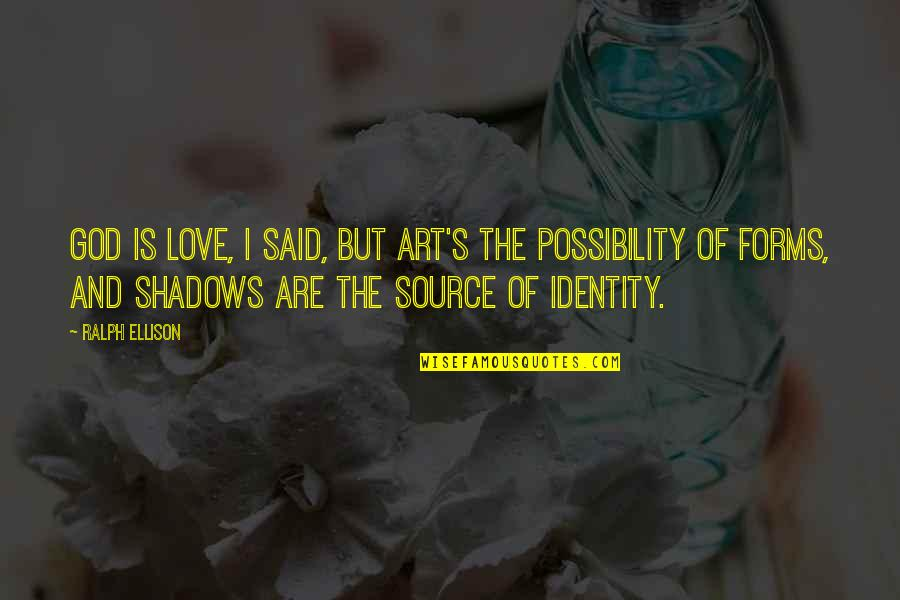 Forms Of Art Quotes By Ralph Ellison: God is love, I said, but art's the