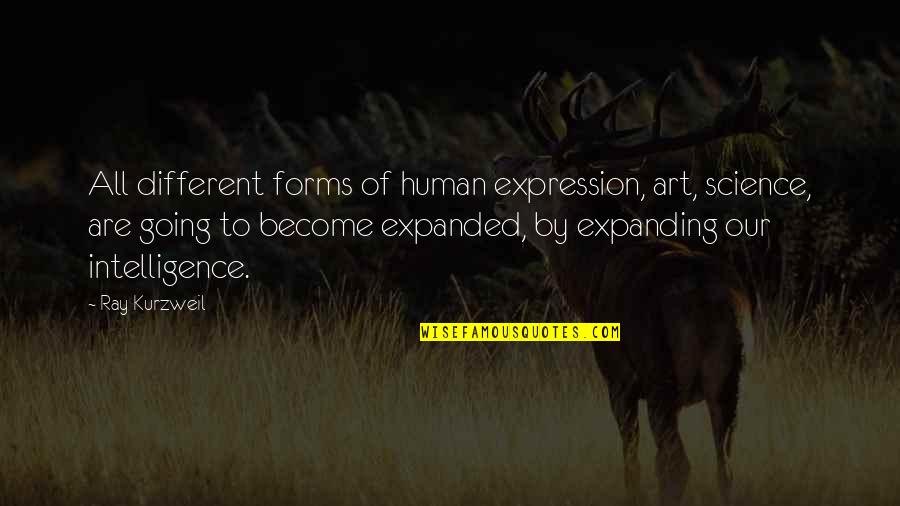 Forms Of Art Quotes By Ray Kurzweil: All different forms of human expression, art, science,