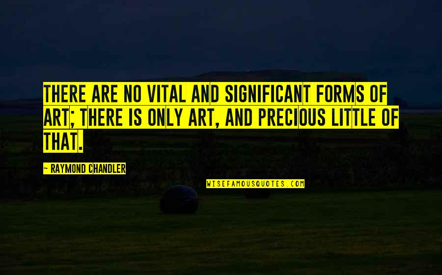 Forms Of Art Quotes By Raymond Chandler: There are no vital and significant forms of