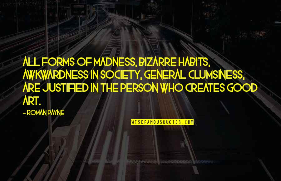 Forms Of Art Quotes By Roman Payne: All forms of madness, bizarre habits, awkwardness in