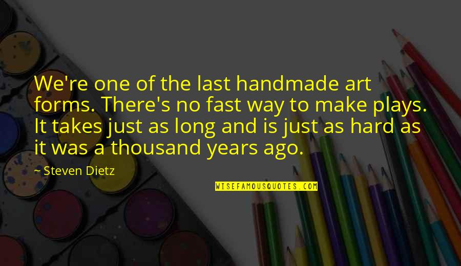 Forms Of Art Quotes By Steven Dietz: We're one of the last handmade art forms.