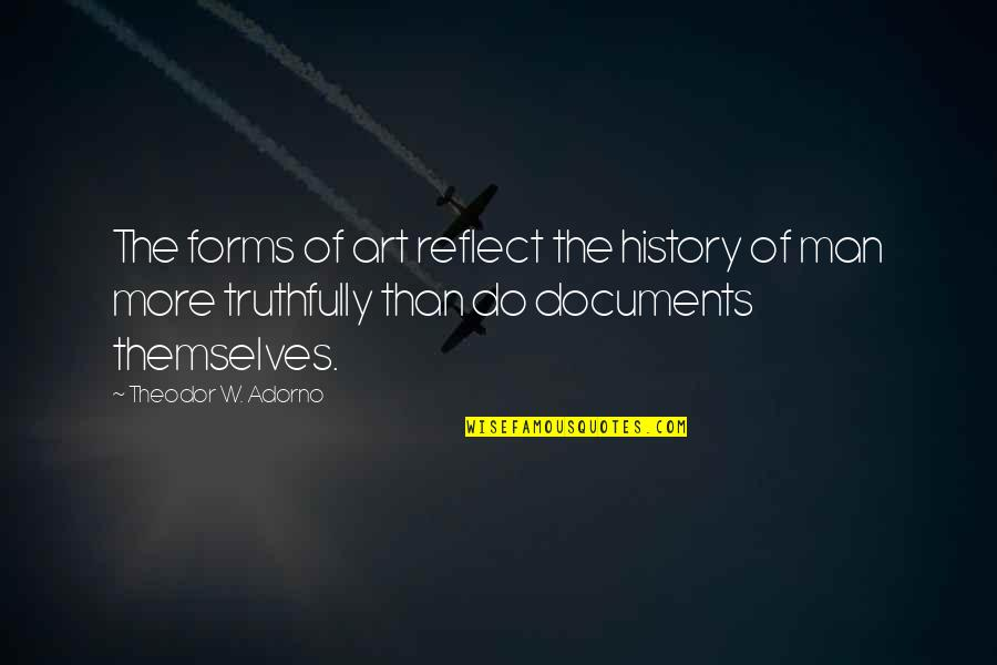 Forms Of Art Quotes By Theodor W. Adorno: The forms of art reflect the history of