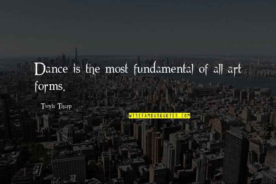 Forms Of Art Quotes By Twyla Tharp: Dance is the most fundamental of all art