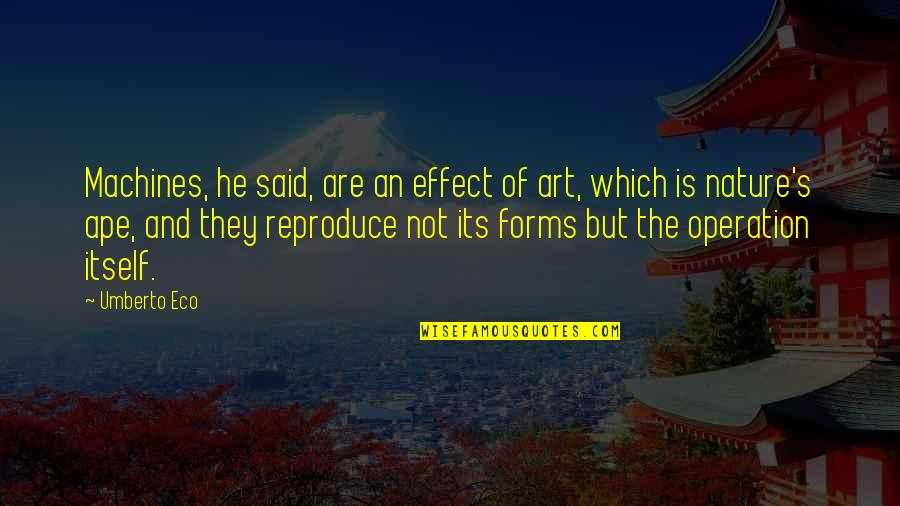 Forms Of Art Quotes By Umberto Eco: Machines, he said, are an effect of art,