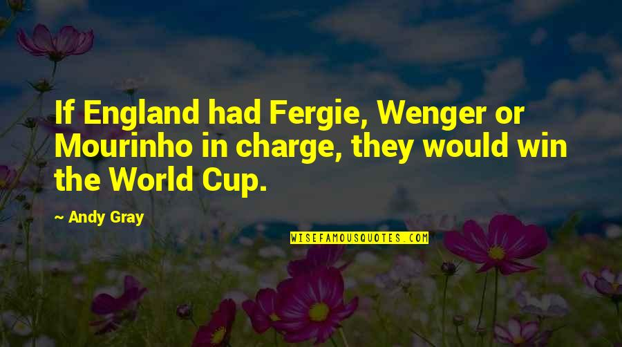 Formyouneed Quotes By Andy Gray: If England had Fergie, Wenger or Mourinho in