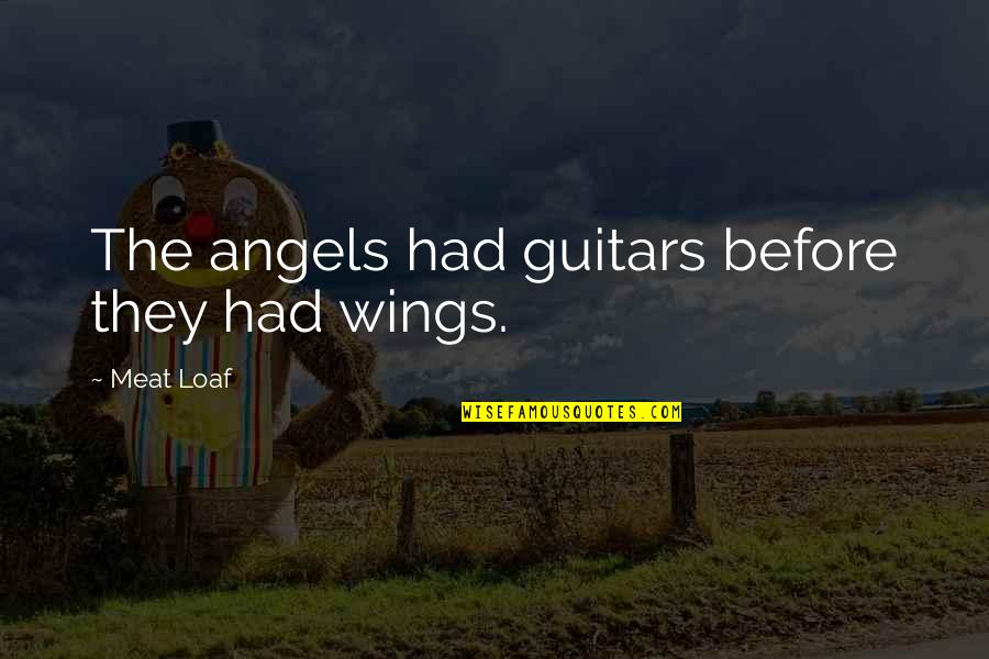 Formyouneed Quotes By Meat Loaf: The angels had guitars before they had wings.