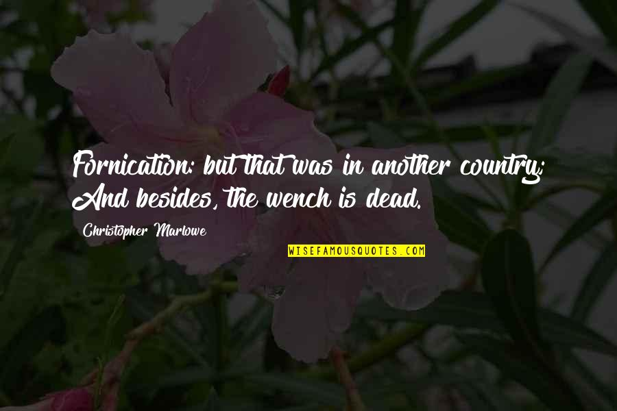 Fornication's Quotes By Christopher Marlowe: Fornication: but that was in another country; And