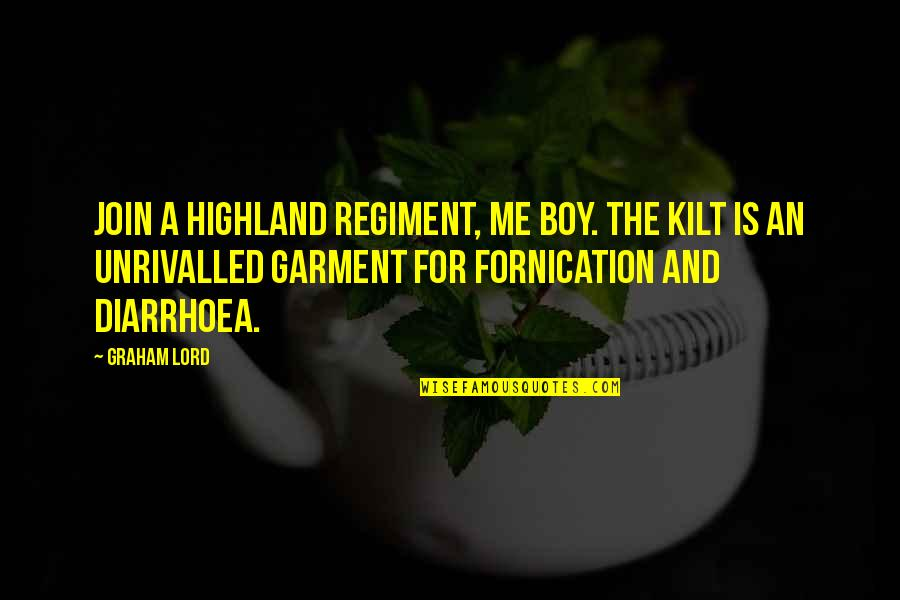 Fornication's Quotes By Graham Lord: Join a Highland regiment, me boy. The kilt