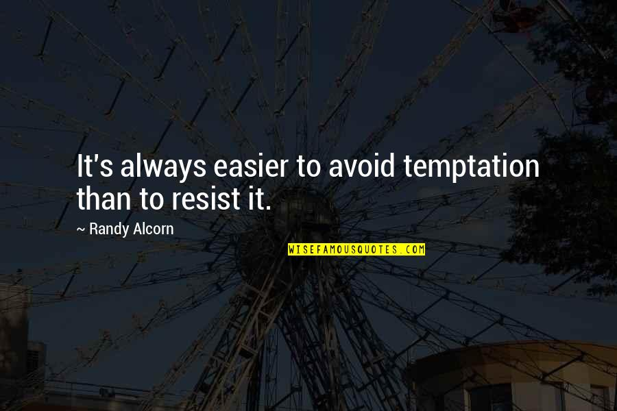 Fornication's Quotes By Randy Alcorn: It's always easier to avoid temptation than to