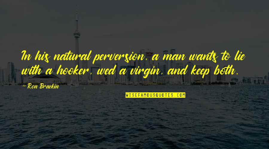 Fornication's Quotes By Ron Brackin: In his natural perversion, a man wants to