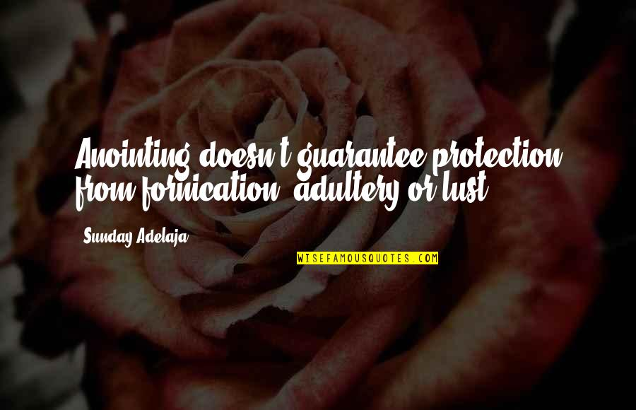 Fornication's Quotes By Sunday Adelaja: Anointing doesn't guarantee protection from fornication, adultery or