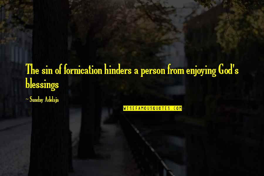 Fornication's Quotes By Sunday Adelaja: The sin of fornication hinders a person from