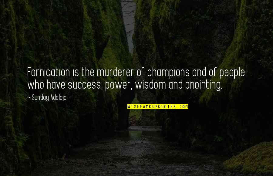 Fornication's Quotes By Sunday Adelaja: Fornication is the murderer of champions and of